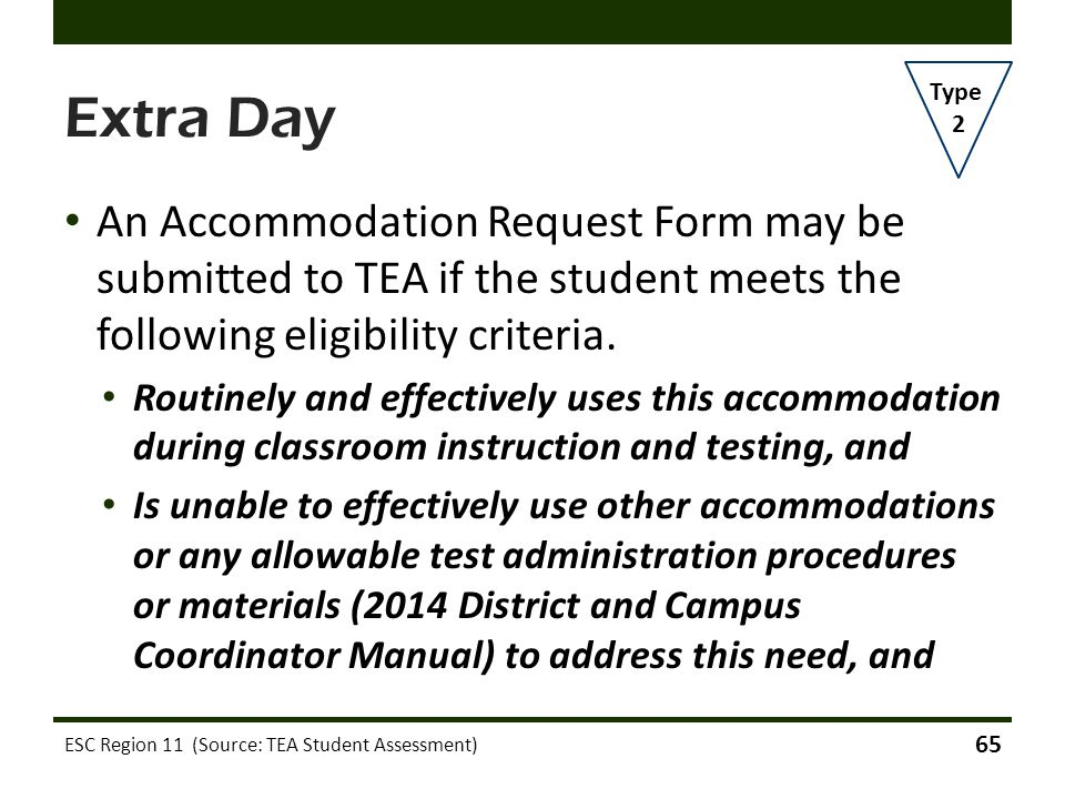 Extra Day Type. 2. An Accommodation Request Form may be submitted to TEA if the student meets the following eligibility criteria.