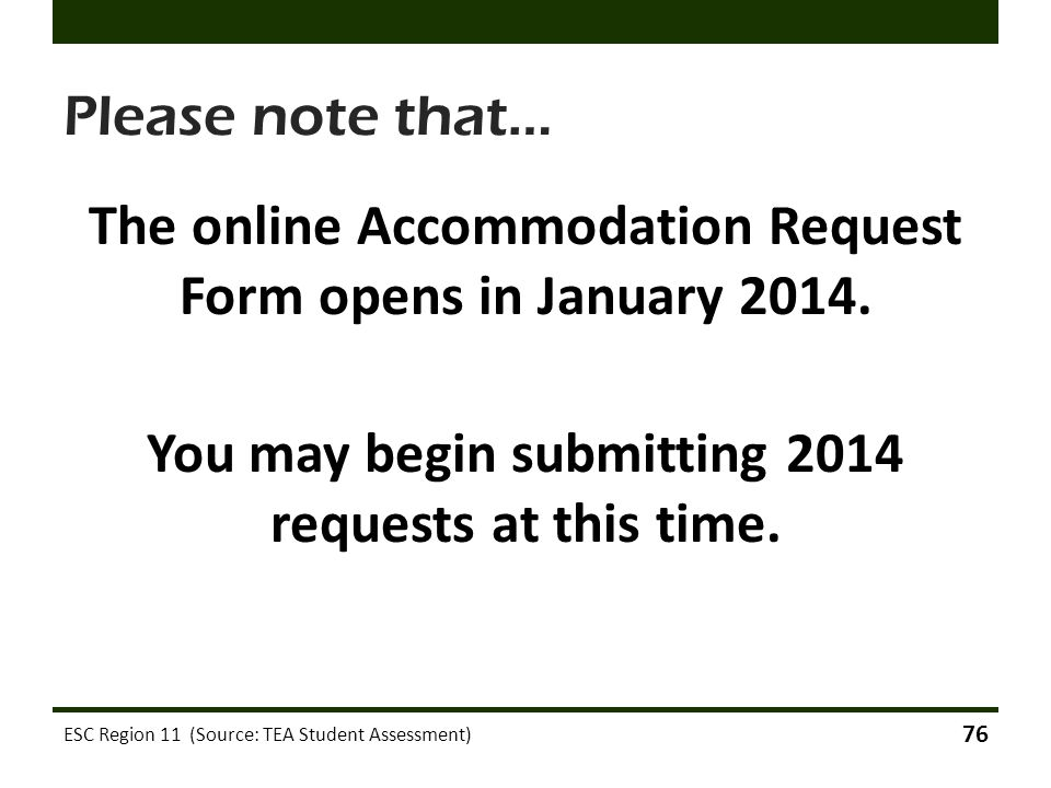 Please note that… The online Accommodation Request Form opens in January 2014. You may begin submitting 2014 requests at this time.