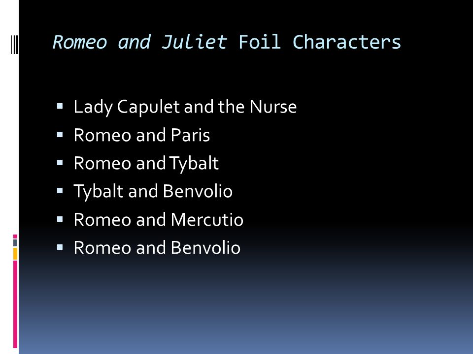 dramatic structure romeo and juliet essay foil characters Dramatic conventions and literary terms relevant to romeo & juliet foil aside romeo says: romeo and juliet were both characters in shakespeare's romeo and juliet.