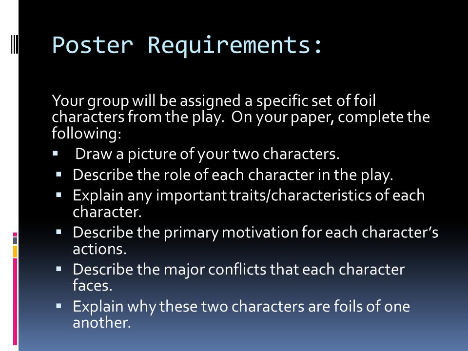 Poster Requirements: Your group will be assigned a specific set of foil characters from the play. On your paper, complete the following: