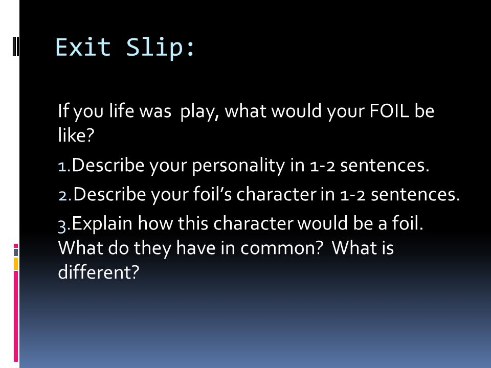 Exit Slip: If you life was play, what would your FOIL be like