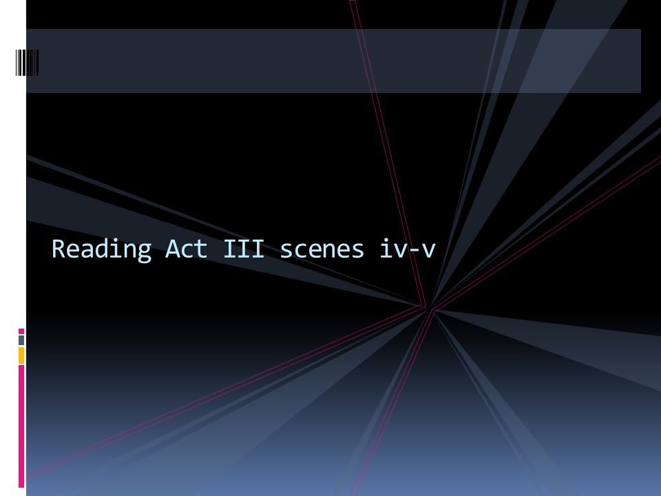 Reading Act III scenes iv-v