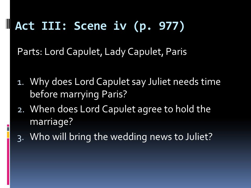 Act III: Scene iv (p. 977) Parts: Lord Capulet, Lady Capulet, Paris