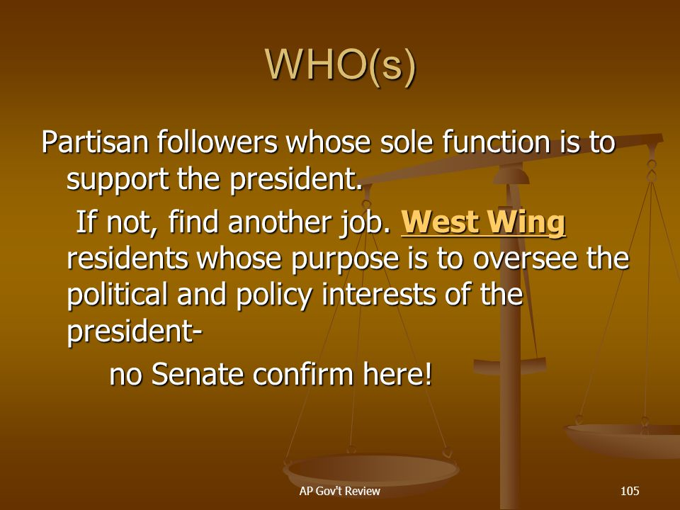WHO(s) Partisan followers whose sole function is to support the president.