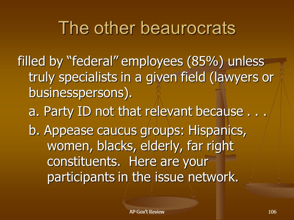 The other beaurocrats filled by federal employees (85%) unless truly specialists in a given field (lawyers or businesspersons).