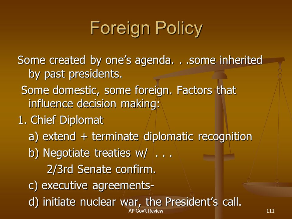 Foreign Policy Some created by one's agenda. . .some inherited by past presidents.