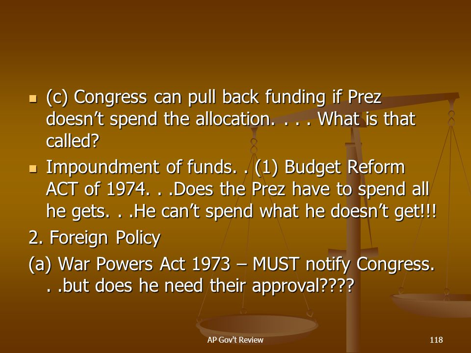 (c) Congress can pull back funding if Prez doesn't spend the allocation What is that called