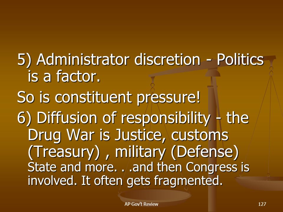 5) Administrator discretion - Politics is a factor.