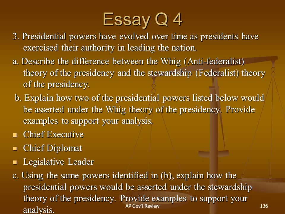 Essay Q 4 3. Presidential powers have evolved over time as presidents have exercised their authority in leading the nation.