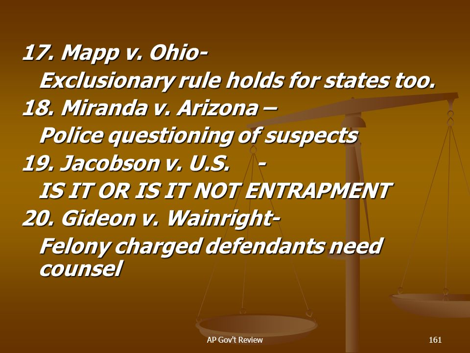 Exclusionary rule holds for states too. 18. Miranda v. Arizona –