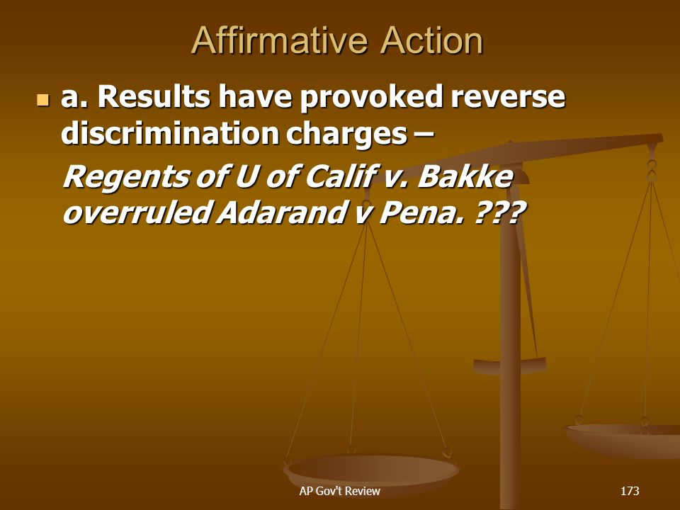 Affirmative Action a. Results have provoked reverse discrimination charges – Regents of U of Calif v. Bakke overruled Adarand v Pena.