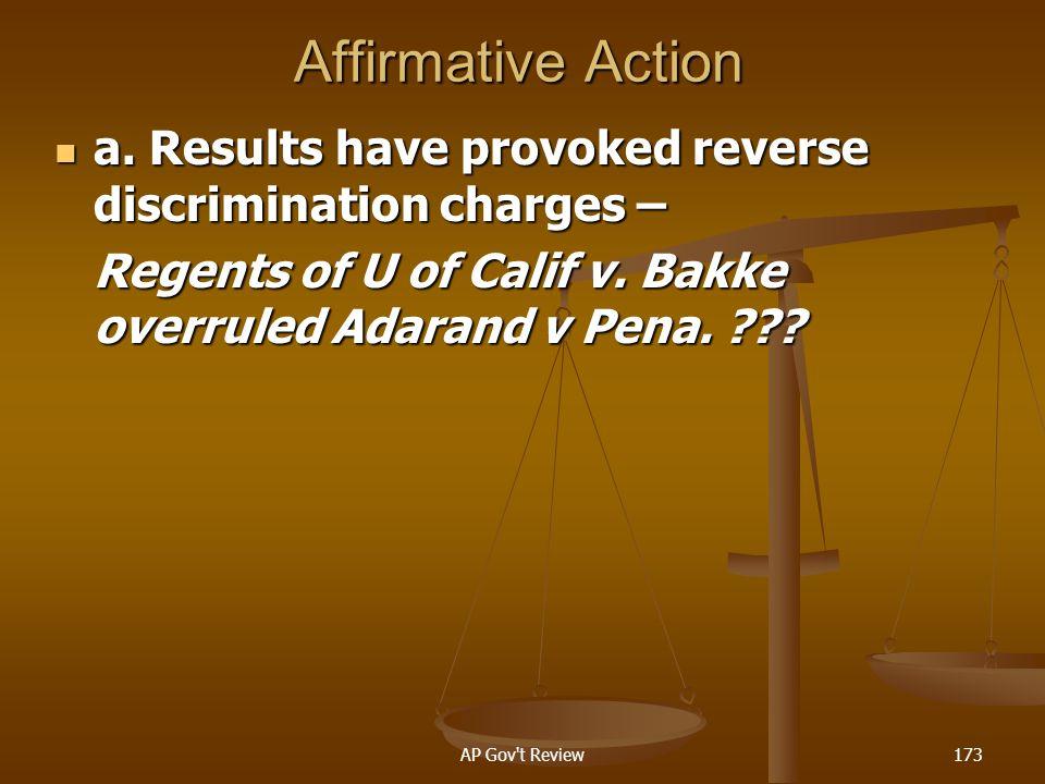 Affirmative Action a. Results have provoked reverse discrimination charges – Regents of U of Calif v. Bakke overruled Adarand v Pena.