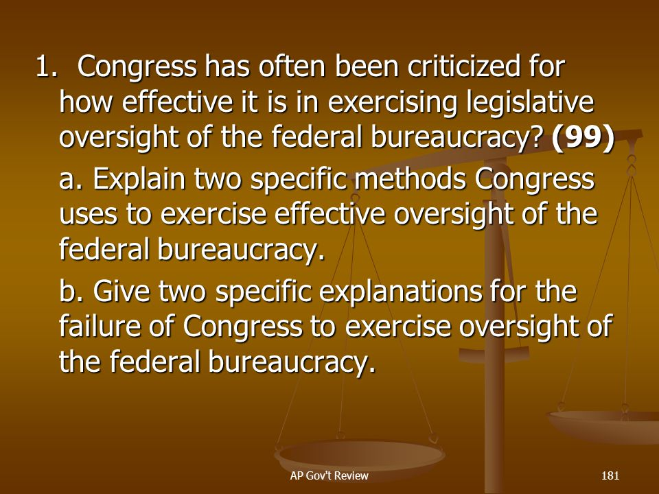 1. Congress has often been criticized for how effective it is in exercising legislative oversight of the federal bureaucracy (99)