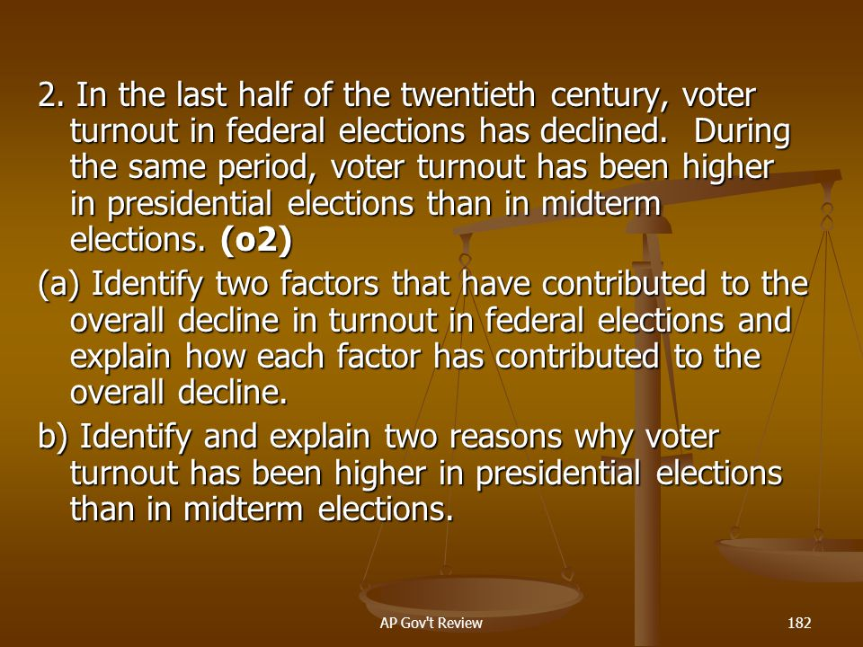 2. In the last half of the twentieth century, voter turnout in federal elections has declined. During the same period, voter turnout has been higher in presidential elections than in midterm elections. (o2)