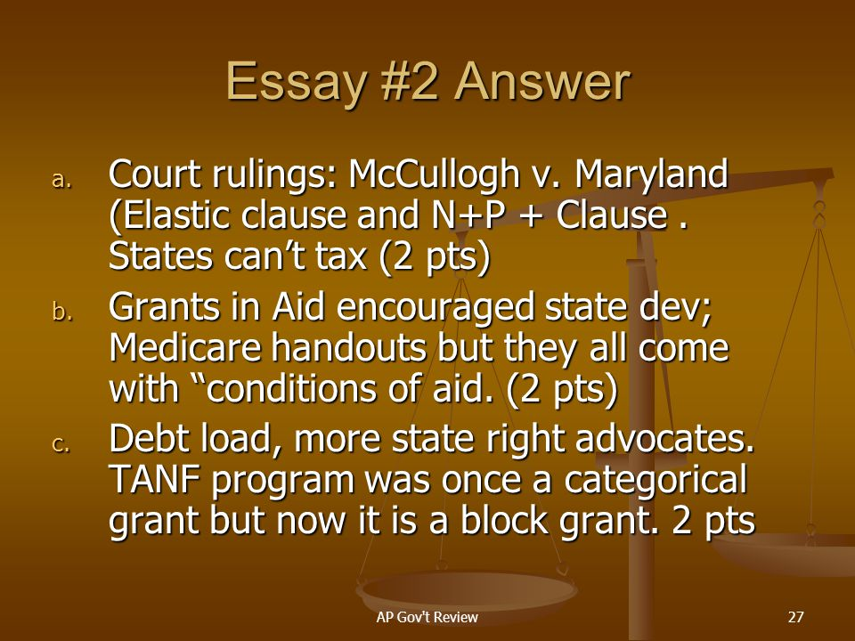 Essay #2 Answer Court rulings: McCullogh v. Maryland (Elastic clause and N+P + Clause . States can't tax (2 pts)