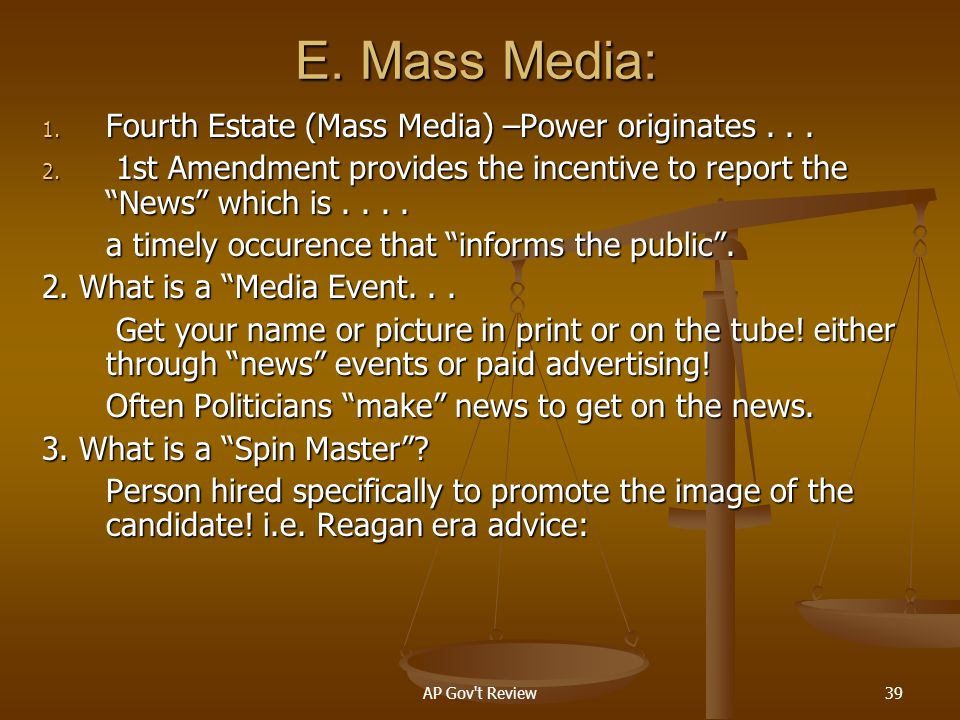 E. Mass Media: Fourth Estate (Mass Media) –Power originates . . .