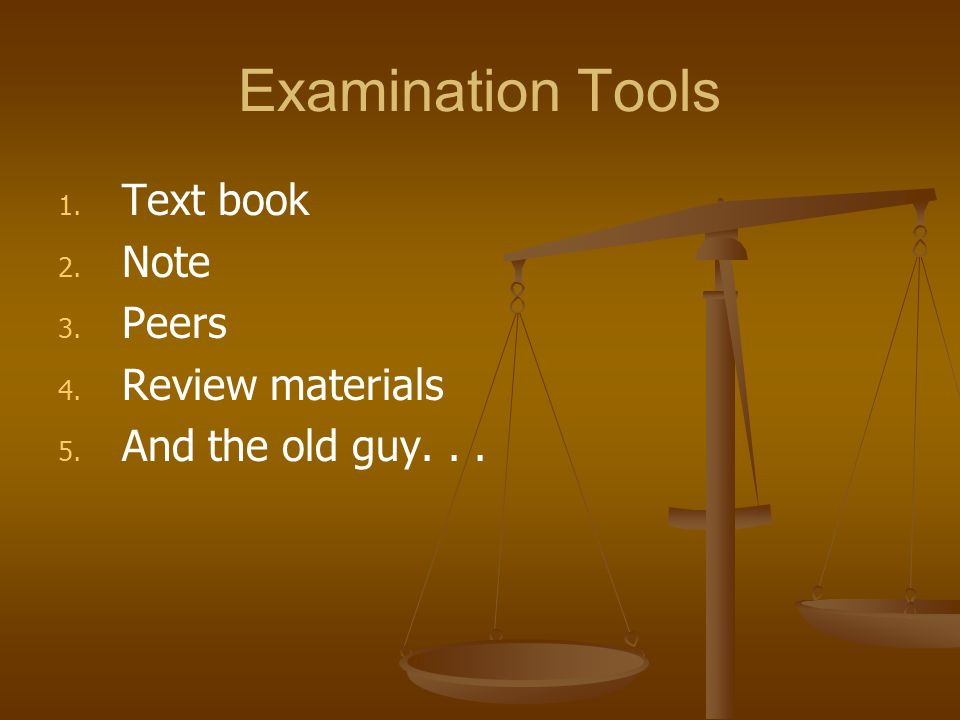 Examination Tools Text book Note Peers Review materials