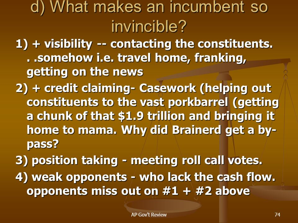 d) What makes an incumbent so invincible