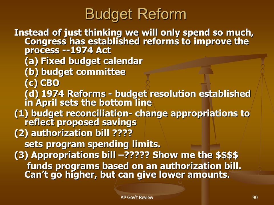 Budget Reform Instead of just thinking we will only spend so much, Congress has established reforms to improve the process --1974 Act.