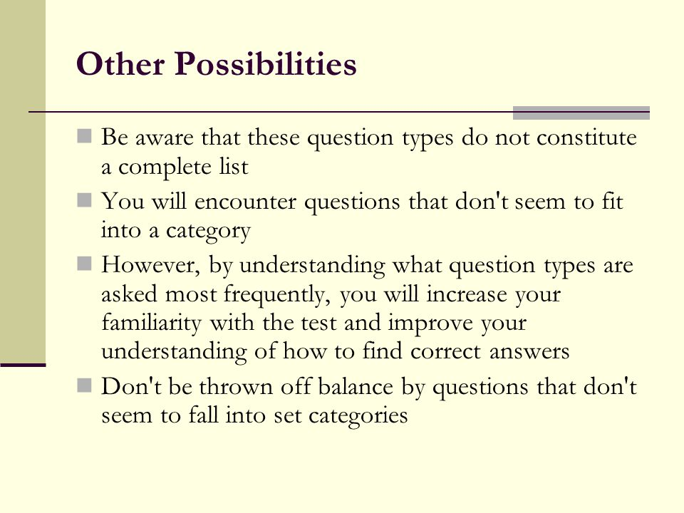 Other Possibilities Be aware that these question types do not constitute a complete list.