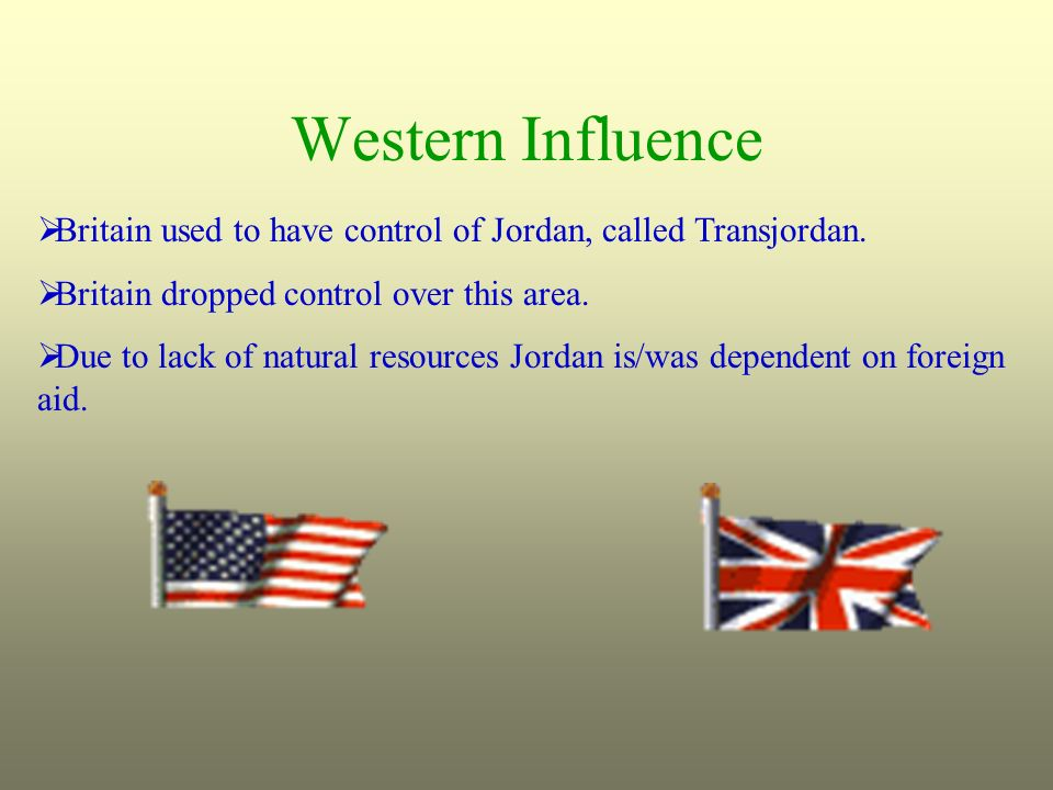 Western InfluenceBritain used to have control of Jordan, called Transjordan. Britain dropped control over this area.