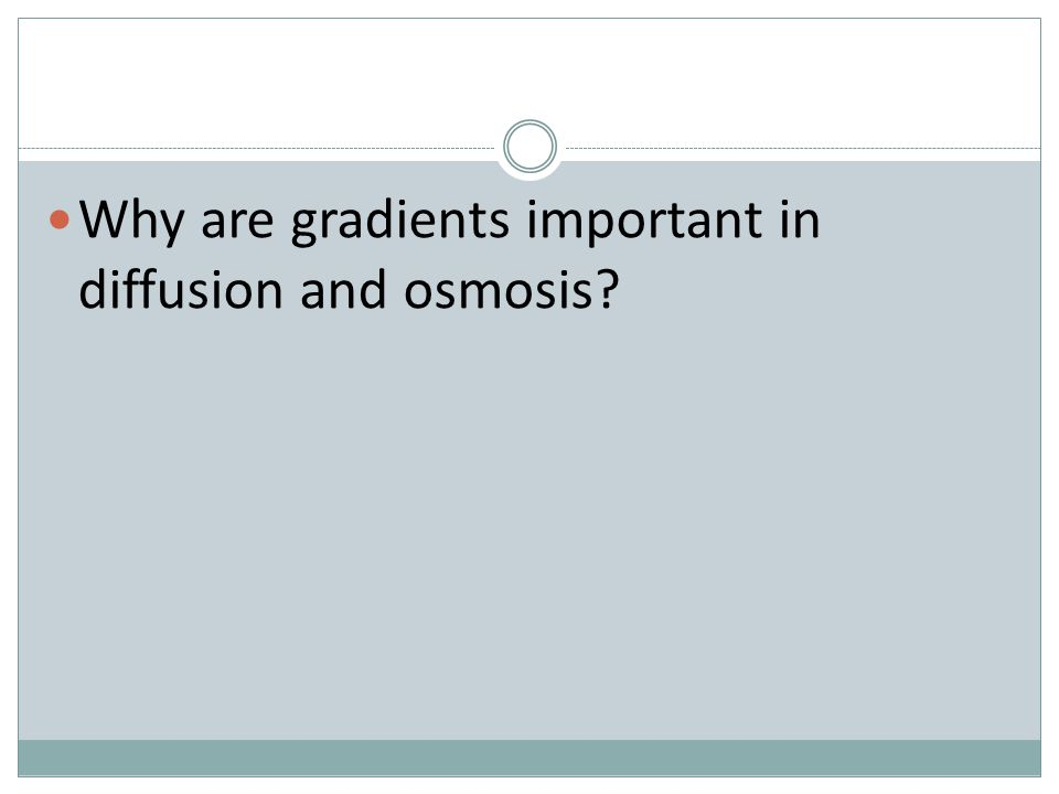 Why are gradients important in diffusion and osmosis