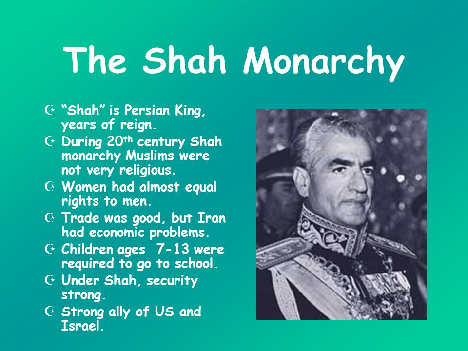 The Shah Monarchy Shah is Persian King, years of reign.