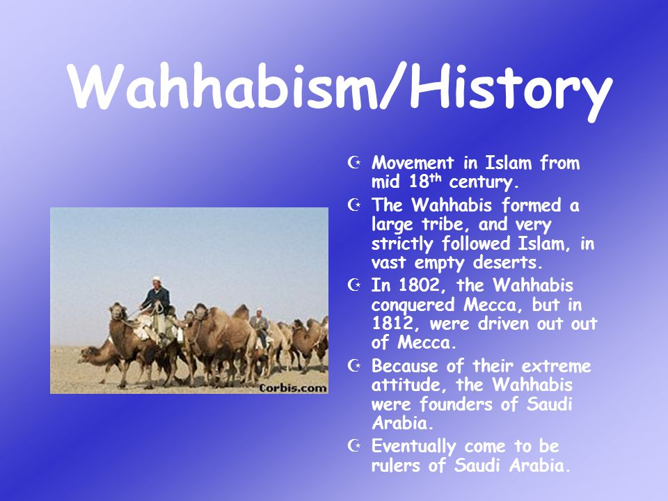 Wahhabism/History Movement in Islam from mid 18th century.
