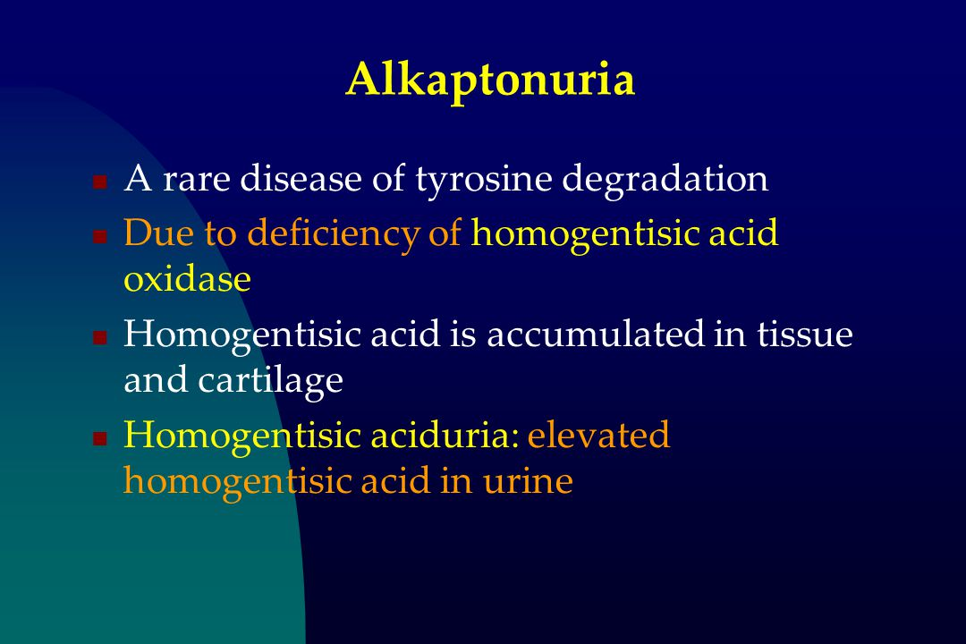 Alkaptonuria A rare disease of tyrosine degradation