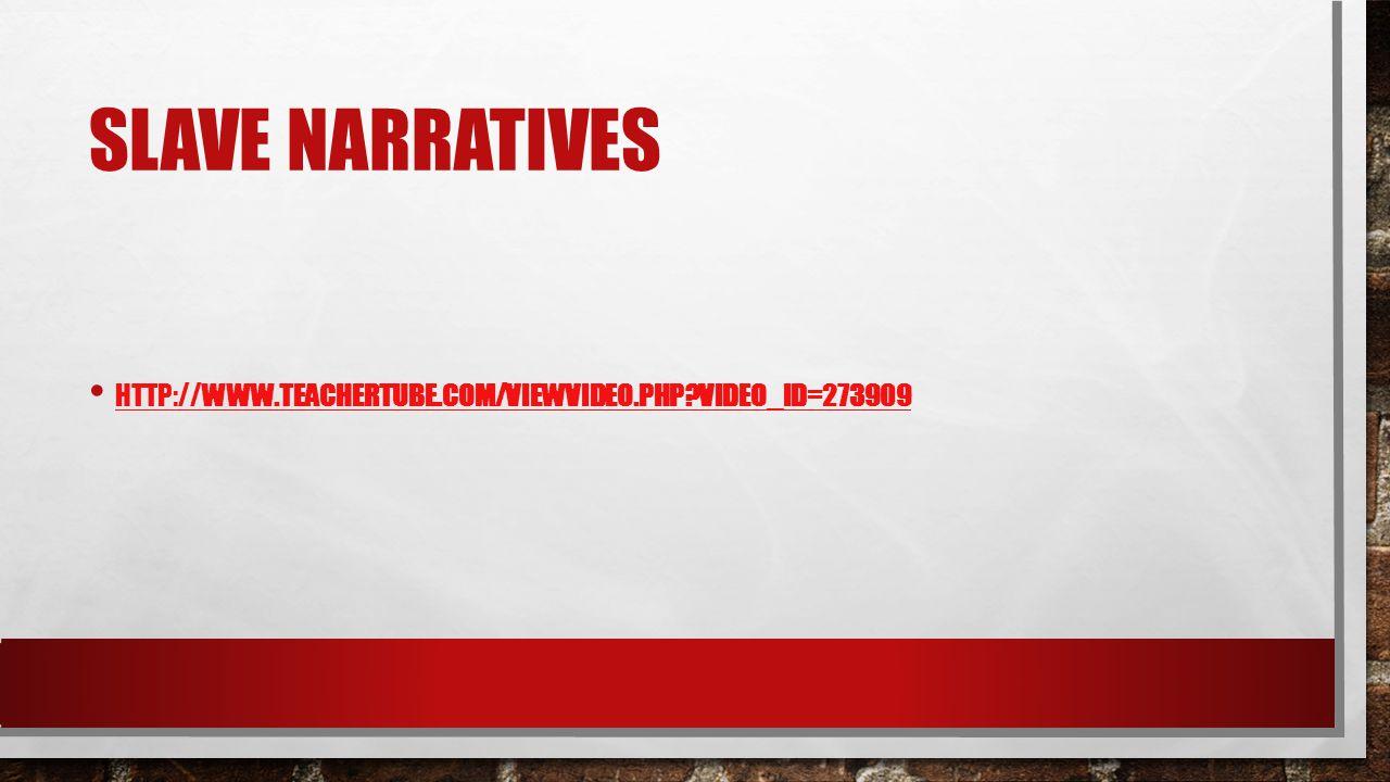 Slave narratives http://www.teachertube.com/viewVideo.php video_id=273909