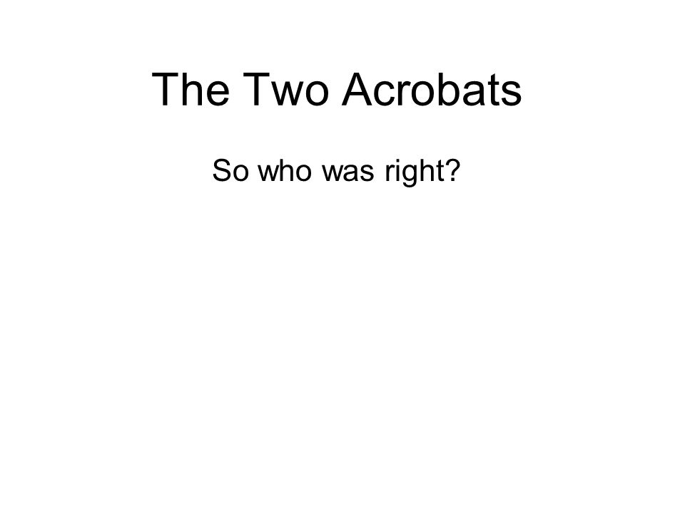 The Two Acrobats So who was right