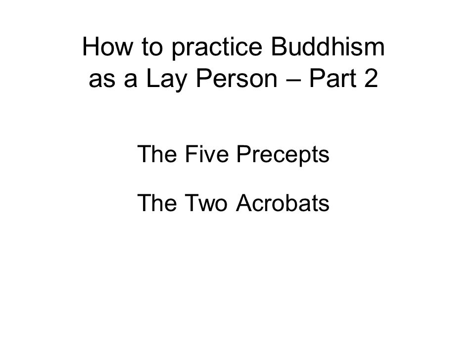 How to practice Buddhism as a Lay Person – Part 2