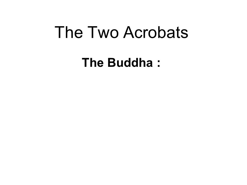 The Two Acrobats The Buddha :