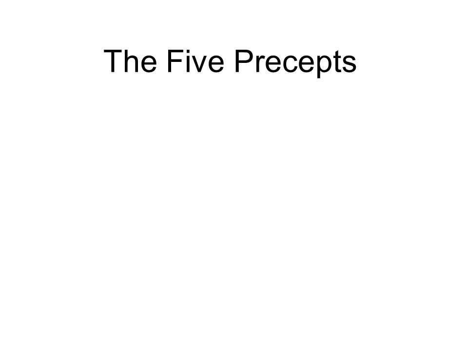 The Five Precepts They are our protection But they are more than that!