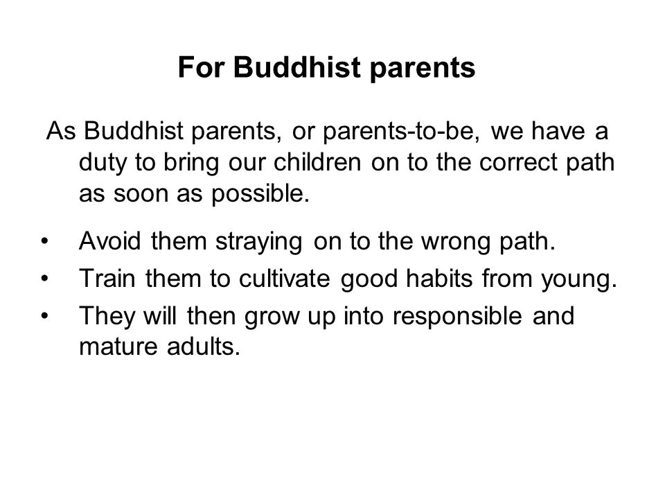 For Buddhist parents Avoid them straying on to the wrong path.