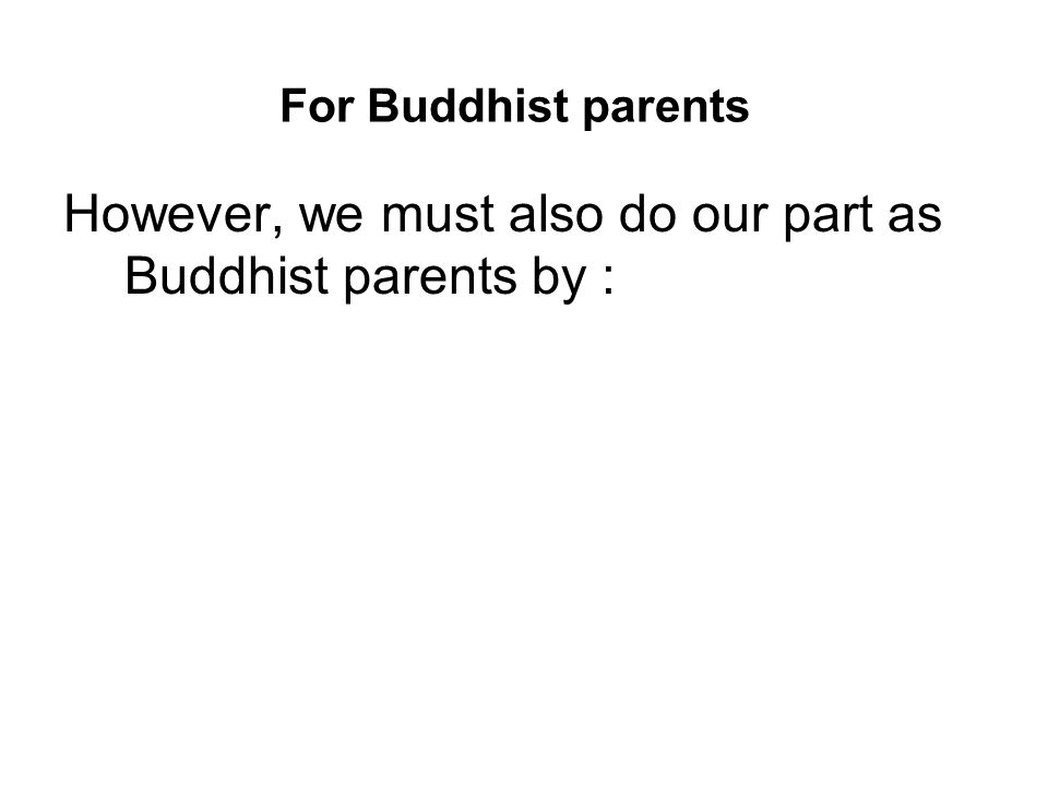 However, we must also do our part as Buddhist parents by :
