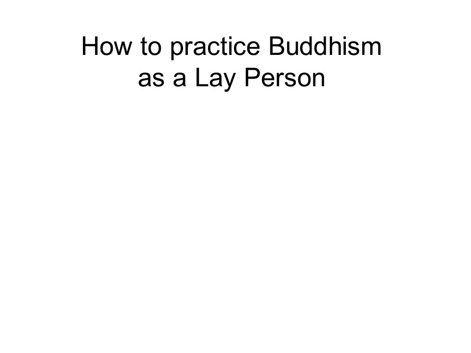 How to practice Buddhism as a Lay Person