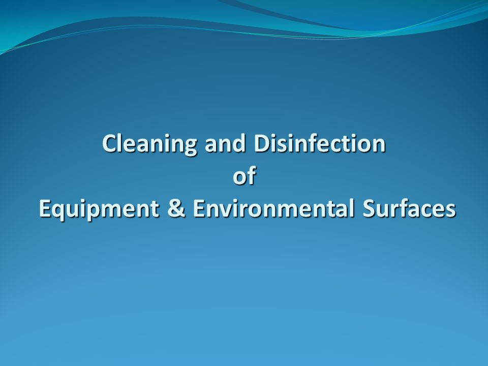 Cleaning and Disinfection of Equipment & Environmental Surfaces