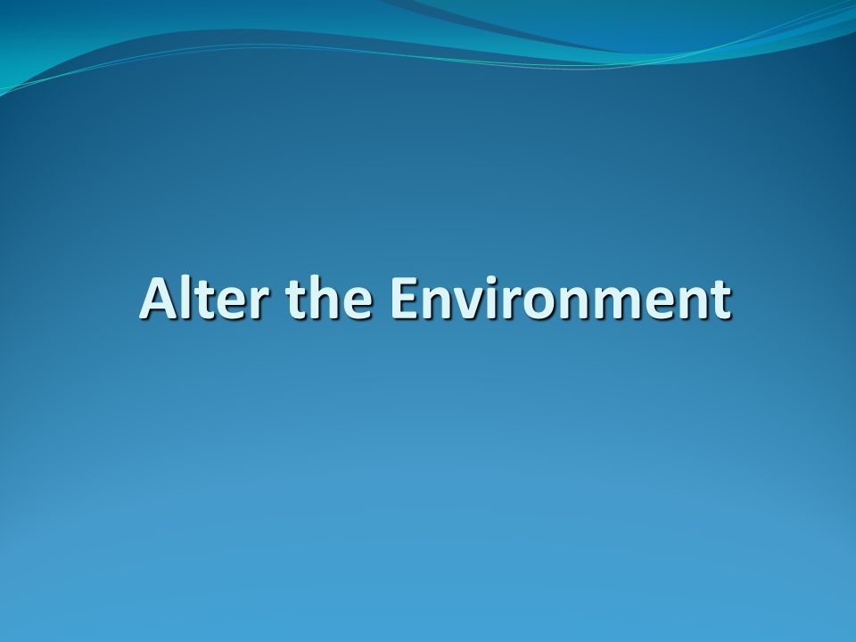 Alter the Environment