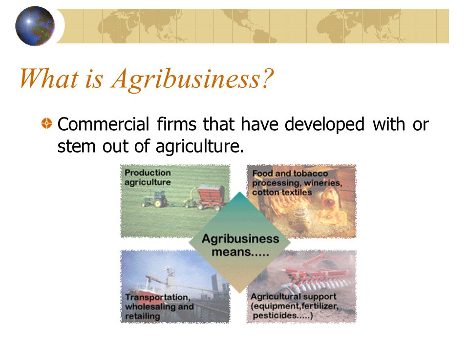 What is Agribusiness Commercial firms that have developed with or stem out of agriculture.