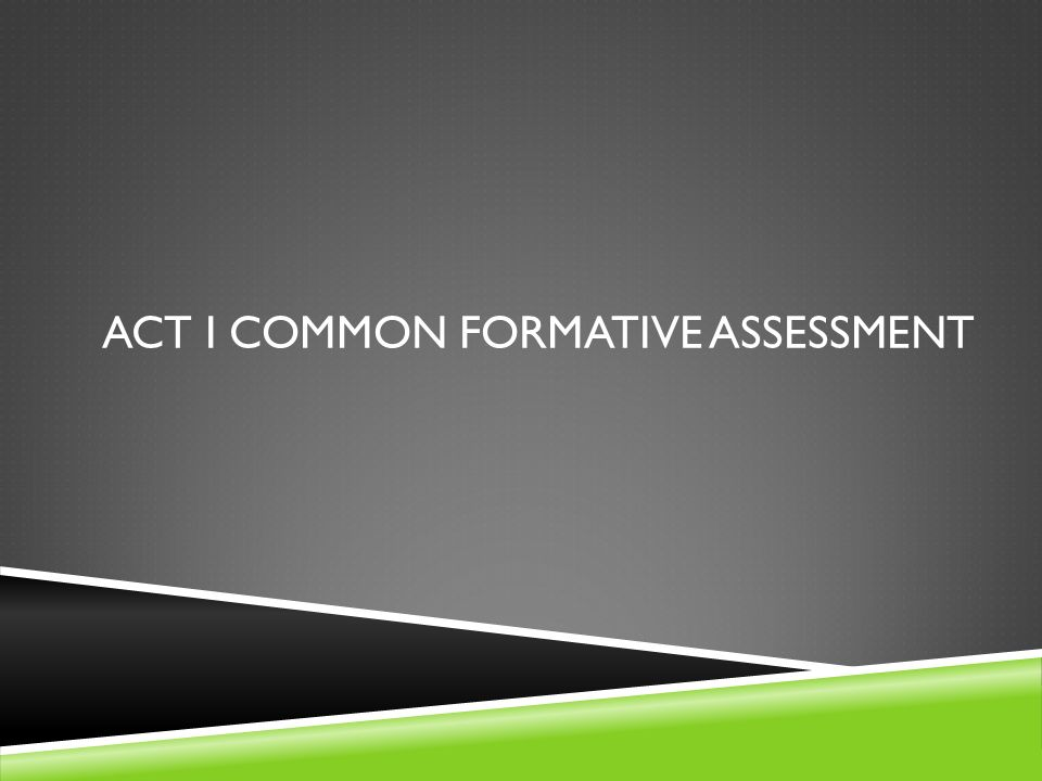 Act I common formative assessment