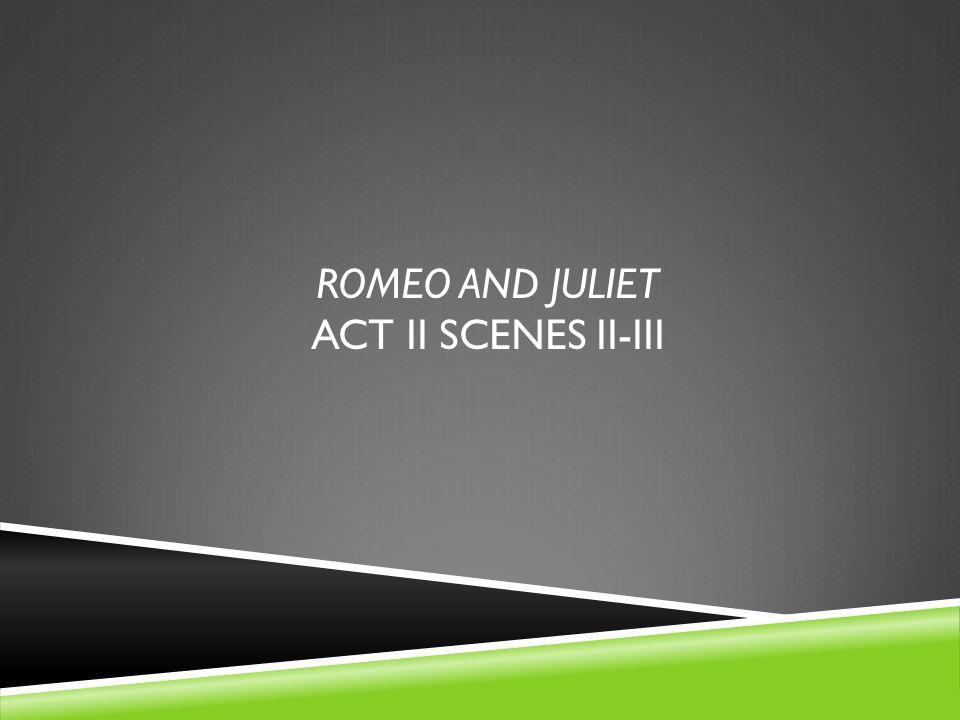 Romeo and juliet Act II scenes ii-iii