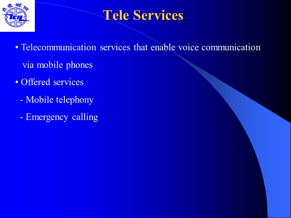 Tele Services • Telecommunication services that enable voice communication. via mobile phones. • Offered services.