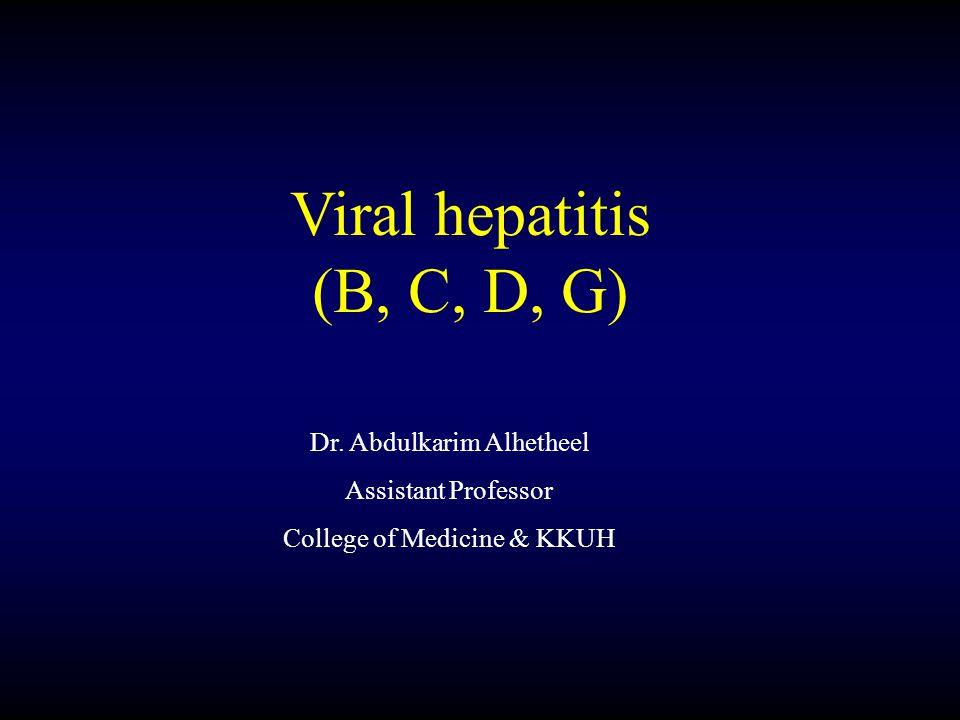 Viral hepatitis (B, C, D, G) Dr. Abdulkarim Alhetheel