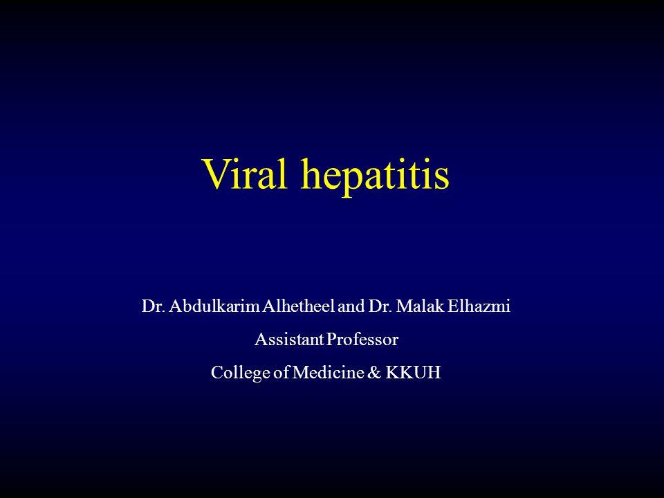Viral hepatitis Dr. Abdulkarim Alhetheel and Dr. Malak Elhazmi