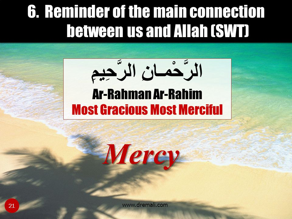 6. Reminder of the main connection between us and Allah (SWT)