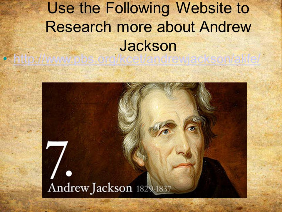 Use the Following Website to Research more about Andrew Jackson