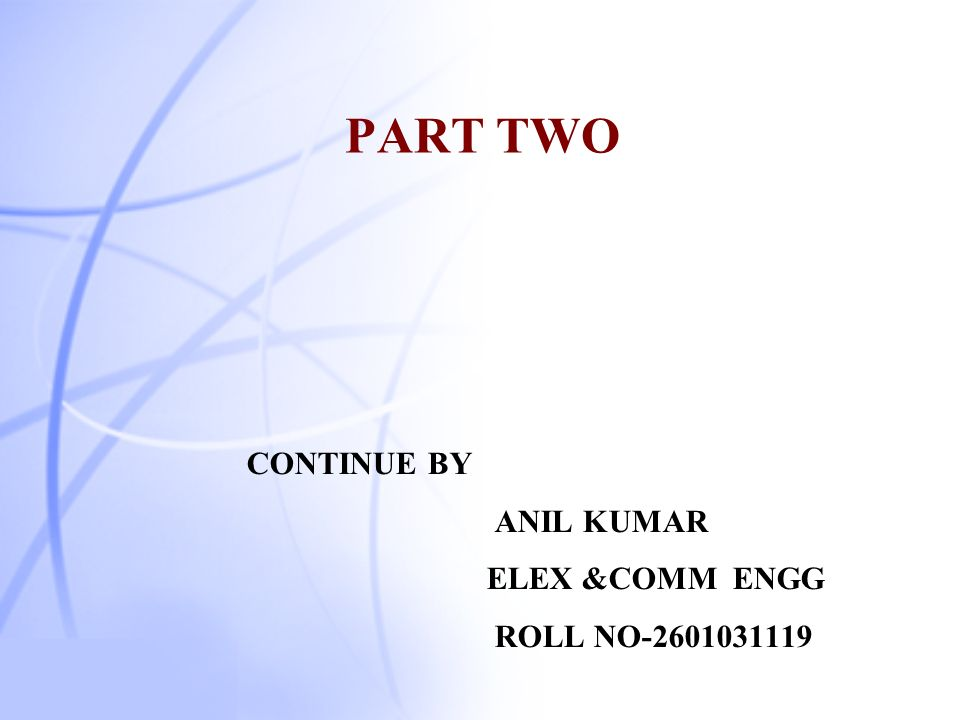 PART TWO CONTINUE BY ANIL KUMAR ELEX &COMM ENGG ROLL NO-2601031119