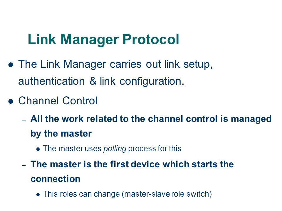 Link Manager Protocol The Link Manager carries out link setup, authentication & link configuration.