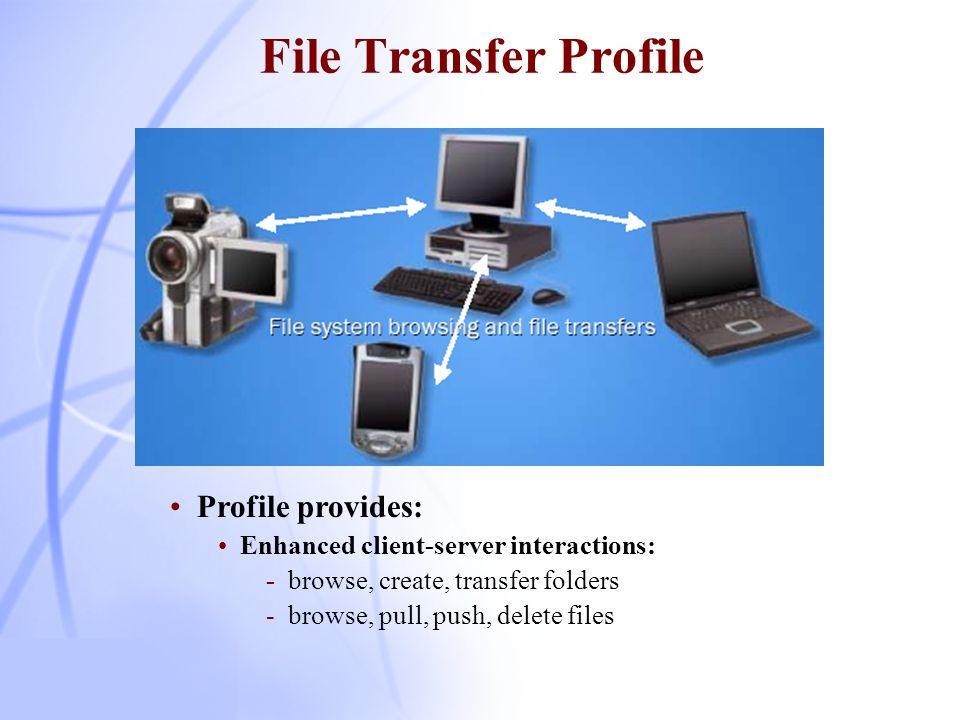 File Transfer Profile Profile provides:
